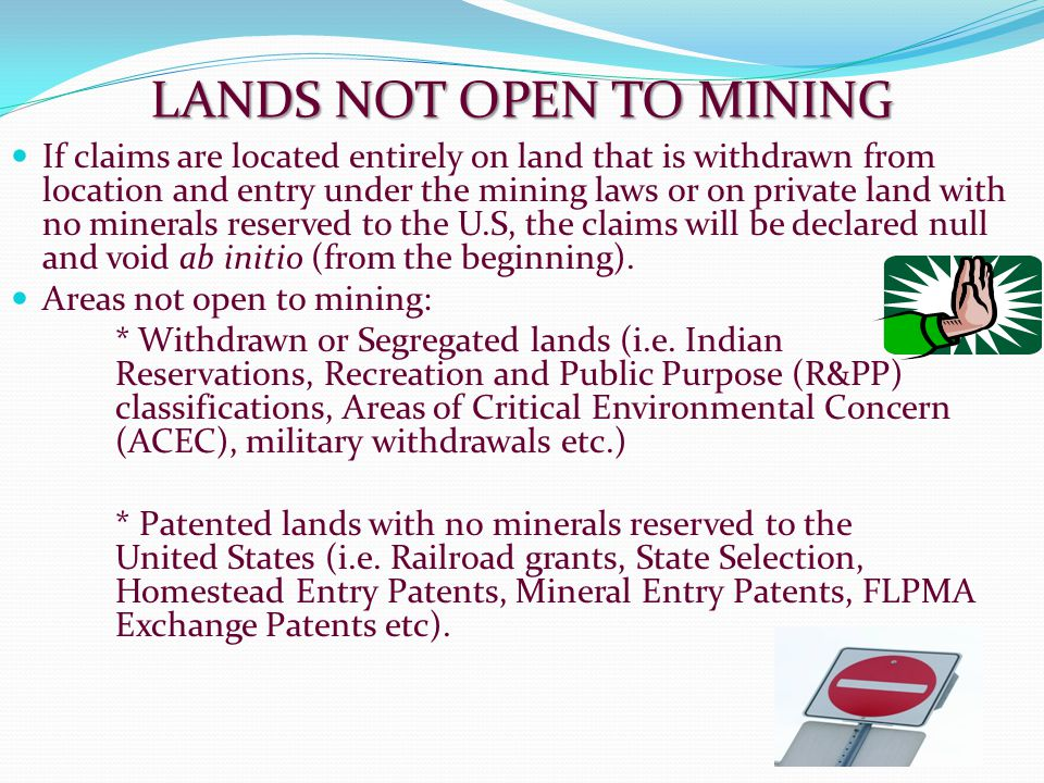 LANDS NOT OPEN TO MINING If claims are located entirely on land that is withdrawn from location and entry under the mining laws or on private land wit