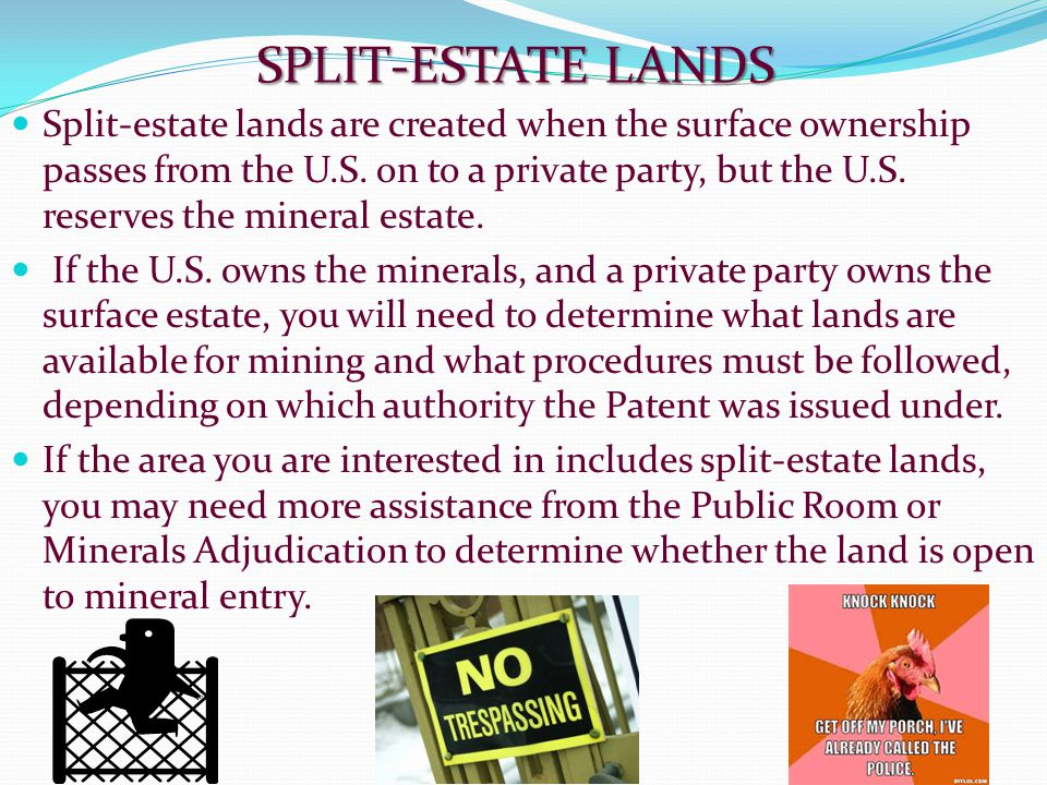 SPLIT-ESTATE LANDS Split-estate lands are created when the surface ownership passes from the U.S. on to a private party, but the U.S. reserves the min