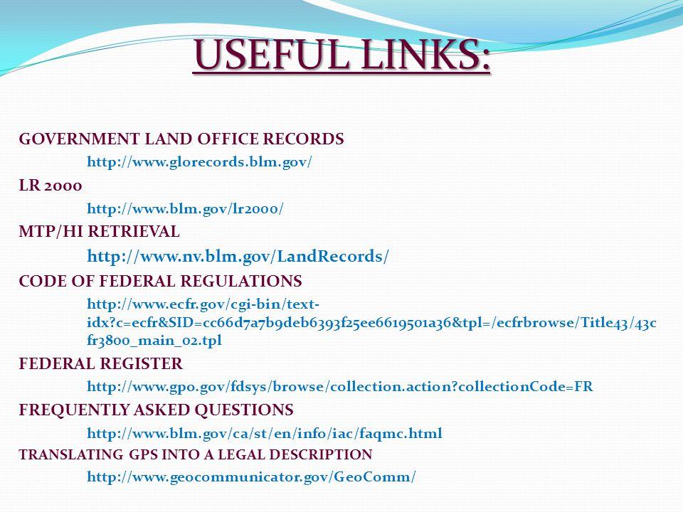 USEFUL LINKS: GOVERNMENT LAND OFFICE RECORDS http://www.glorecords.blm.gov/ LR 2000 http://www.blm.gov/lr2000/ MTP/HI RETRIEVAL http://www.nv.blm.gov/