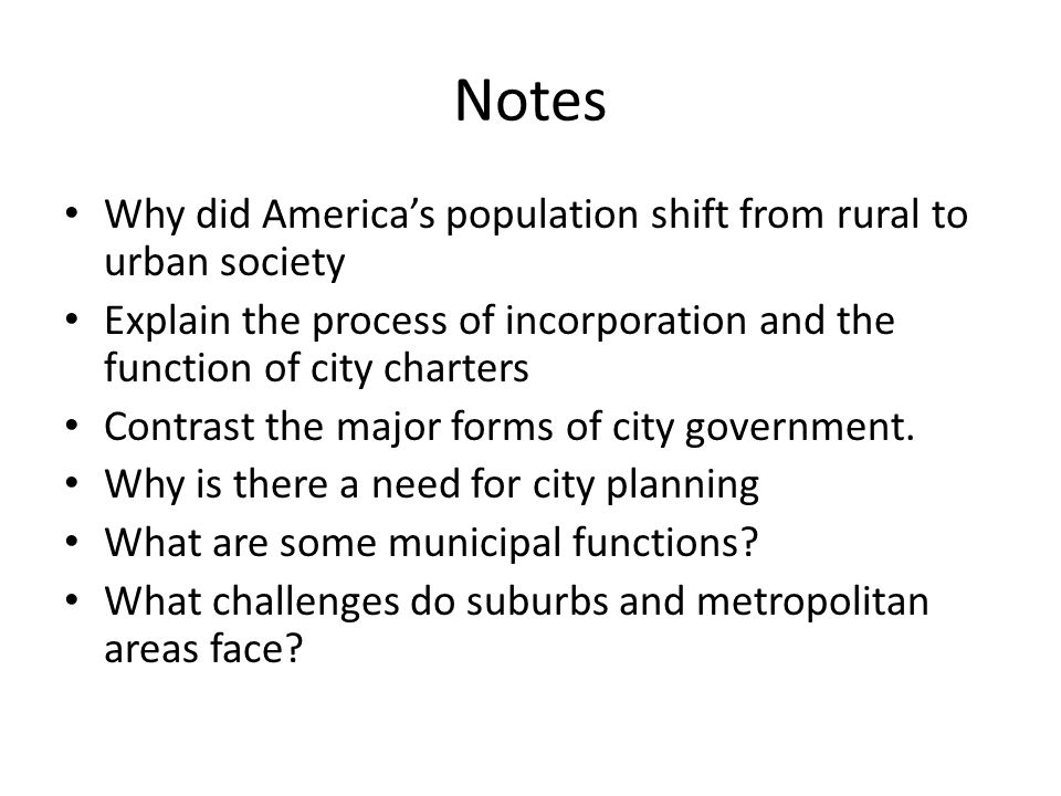 Notes Why did America's population shift from rural to urban society Explain the process of incorporation and the function of city charters Contrast t