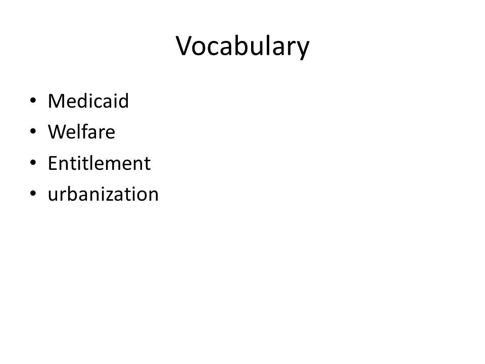 Vocabulary Medicaid Welfare Entitlement urbanization