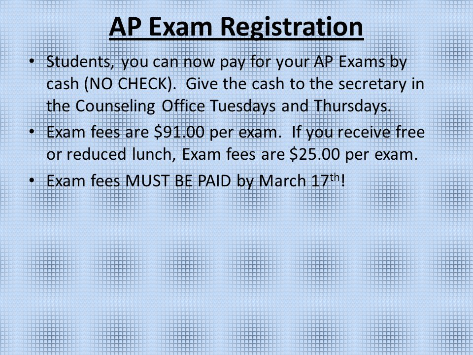AP Exam Registration Students, you can now pay for your AP Exams by cash (NO CHECK).