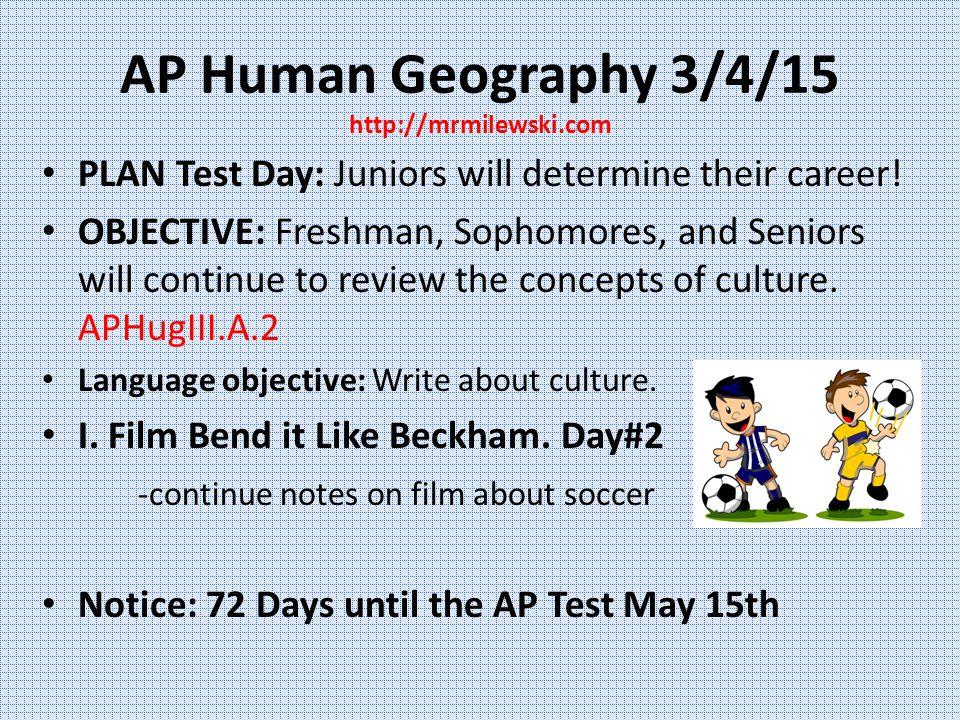 AP Human Geography 3/4/15 http://mrmilewski.com PLAN Test Day: Juniors will determine their career.