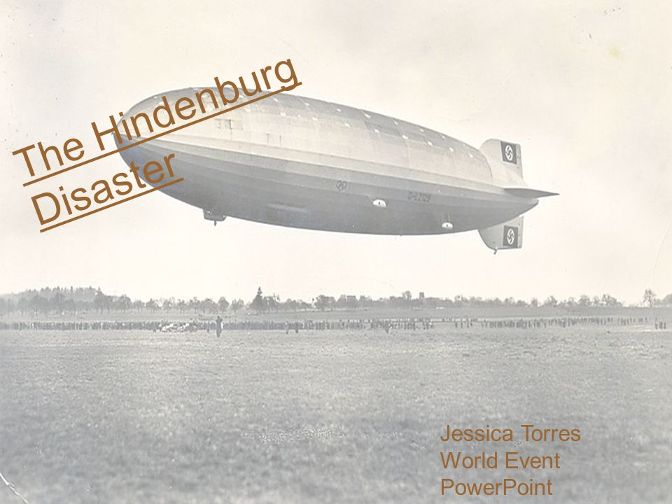 The Hindenburg Disaster Jessica Torres World Event PowerPoint CUED 4850