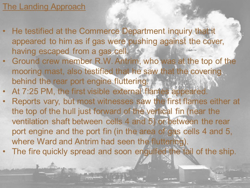The Landing Approach He testified at the Commerce Department inquiry that it appeared to him as if gas were pushing against the cover, having escaped from a gas cell.