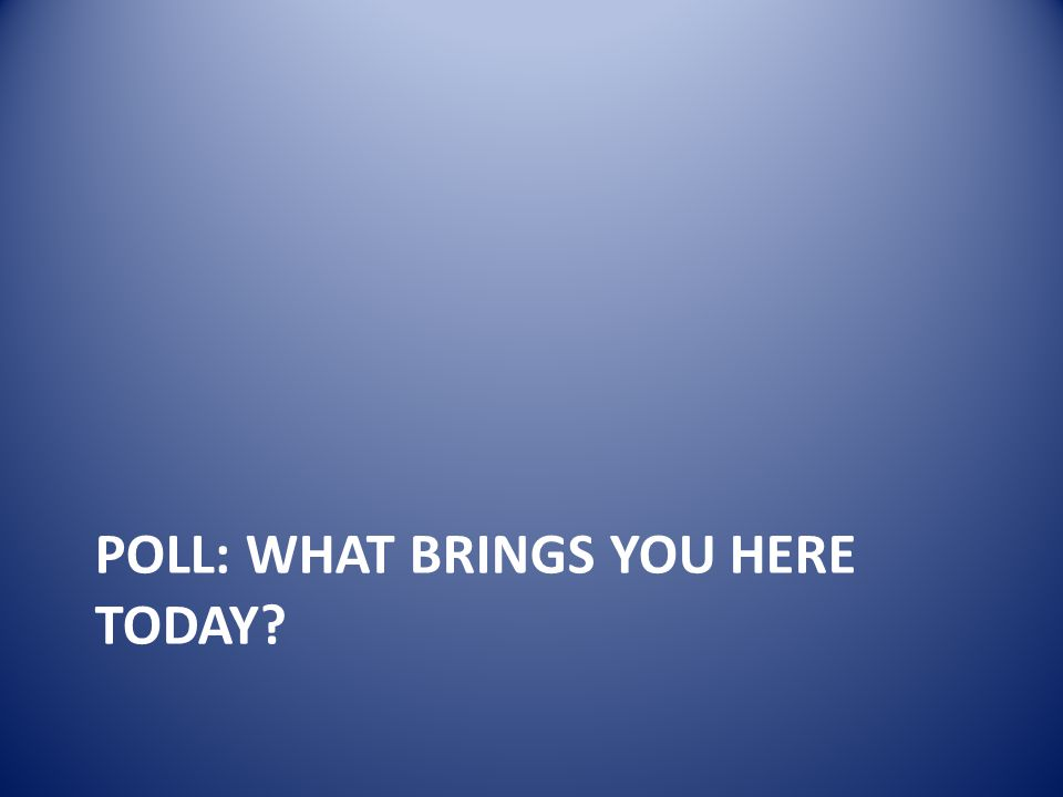 POLL: WHAT BRINGS YOU HERE TODAY