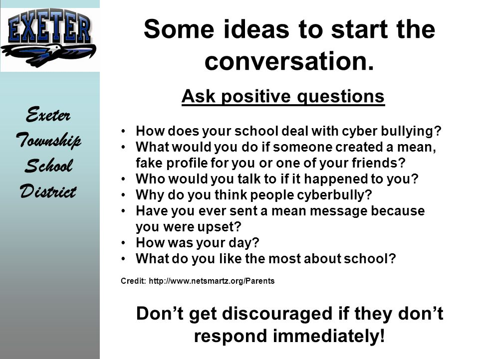 Exeter Township School District Some ideas to start the conversation. Don't get discouraged if they don't respond immediately! Ask positive questions