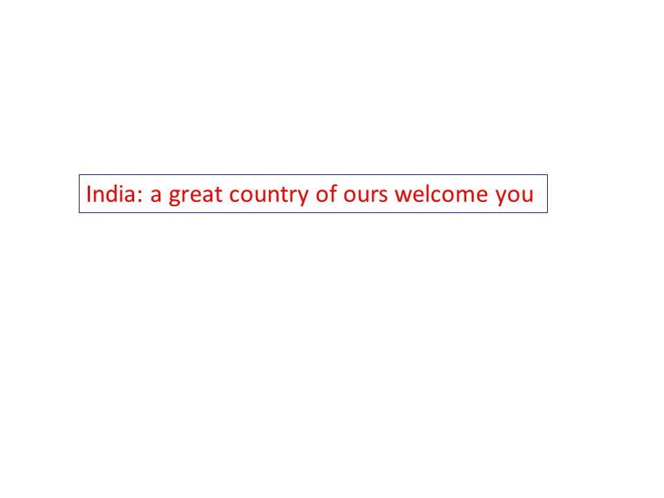 India: a great country of ours welcome you
