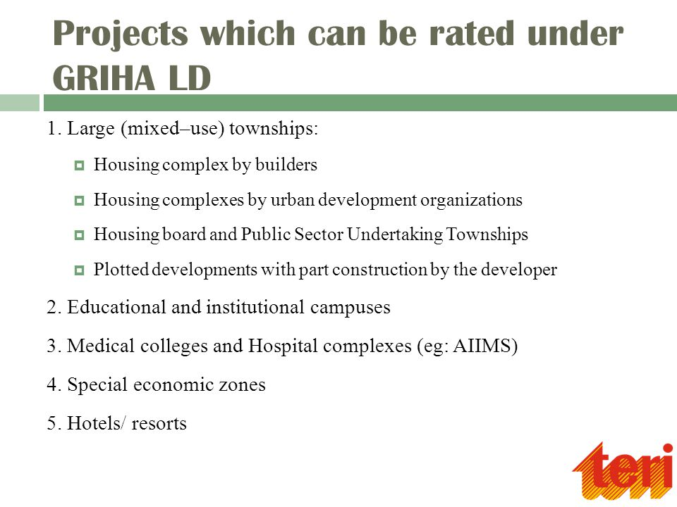 Projects which can be rated under GRIHA LD 1. Large (mixed–use) townships:  Housing complex by builders  Housing complexes by urban development orga