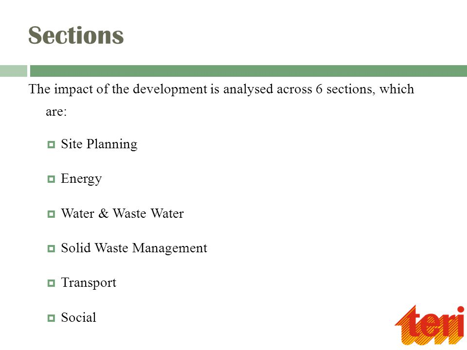 Sections The impact of the development is analysed across 6 sections, which are:  Site Planning  Energy  Water & Waste Water  Solid Waste Management  Transport  Social