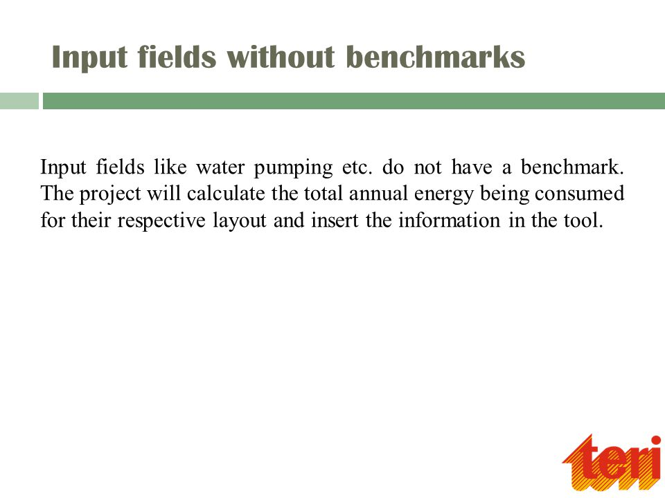 Input fields without benchmarks Input fields like water pumping etc. do not have a benchmark. The project will calculate the total annual energy being