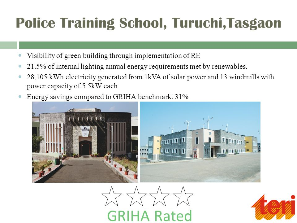 Police Training School, Turuchi,Tasgaon GRIHA Rated Visibility of green building through implementation of RE 21.5% of internal lighting annual energy requirements met by renewables.