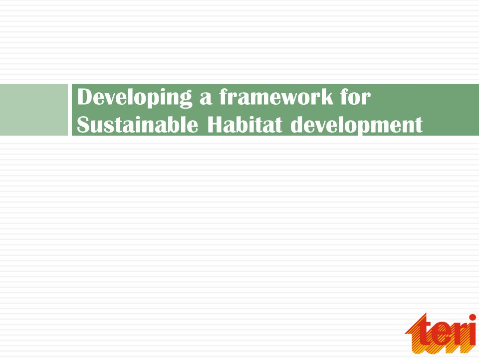 Developing a framework for Sustainable Habitat development