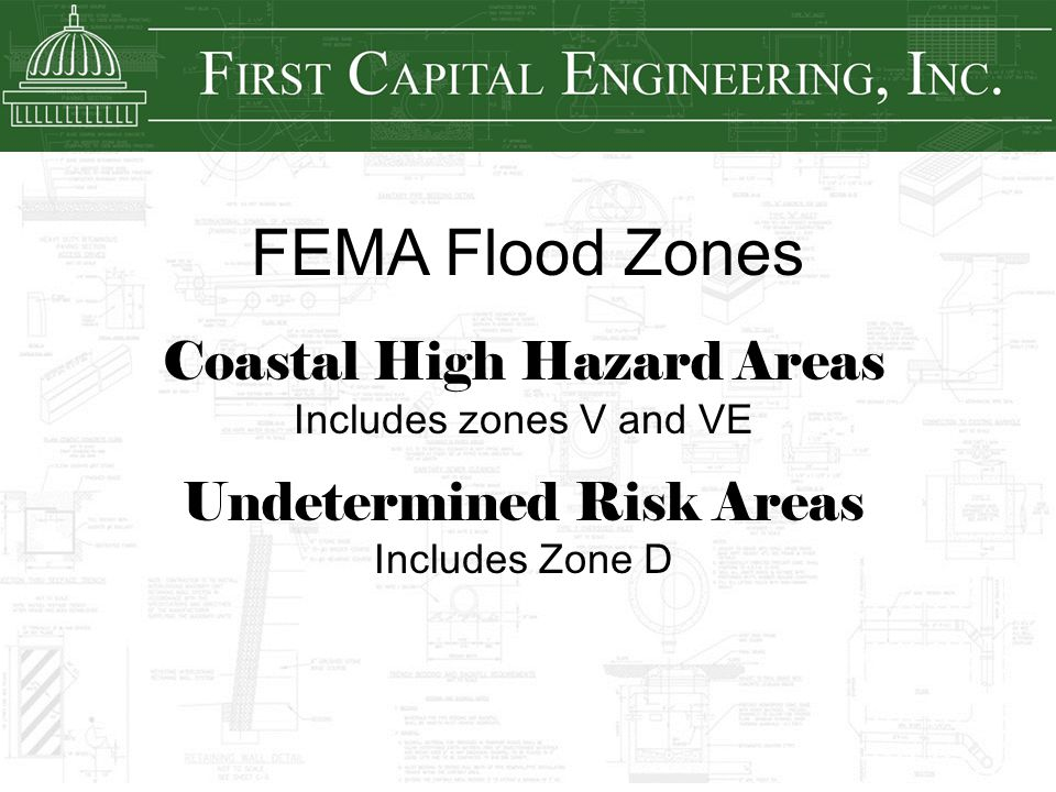 FEMA Flood Zones Coastal High Hazard Areas Includes zones V and VE Undetermined Risk Areas Includes Zone D