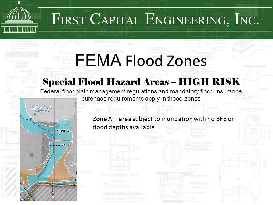 FEMA Flood Zones Special Flood Hazard Areas – HIGH RISK Federal floodplain management regulations and mandatory flood insurance purchase requirements
