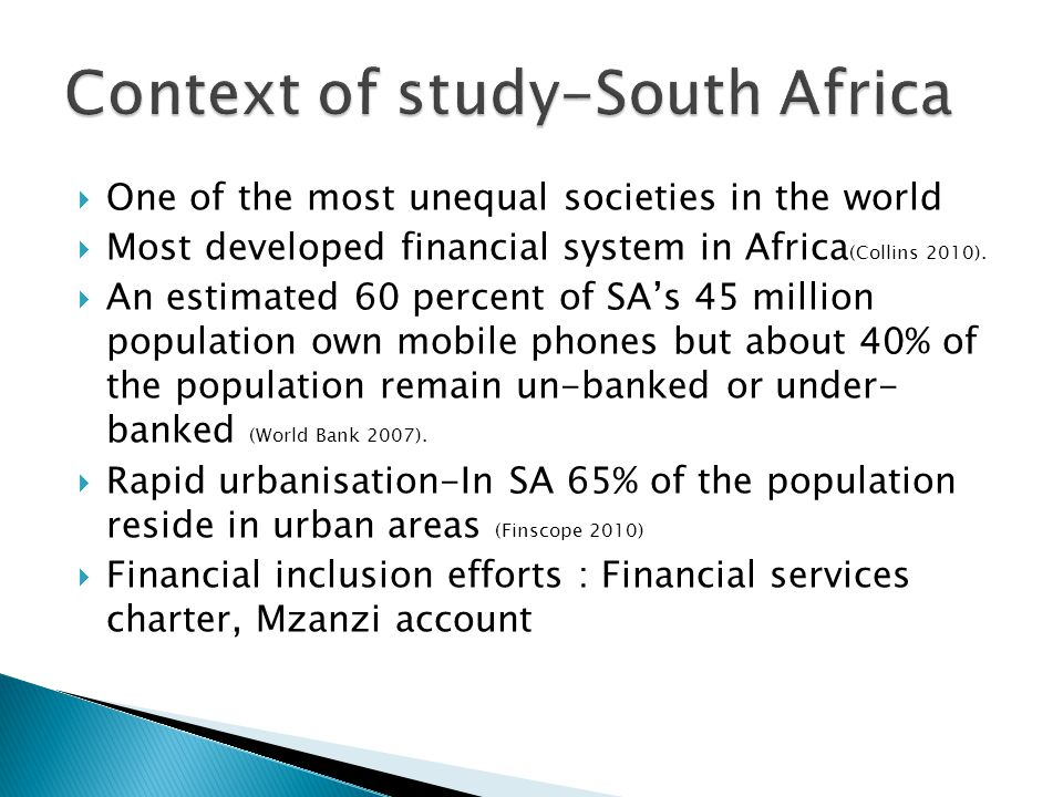  One of the most unequal societies in the world  Most developed financial system in Africa (Collins 2010).  An estimated 60 percent of SA's 45 mill