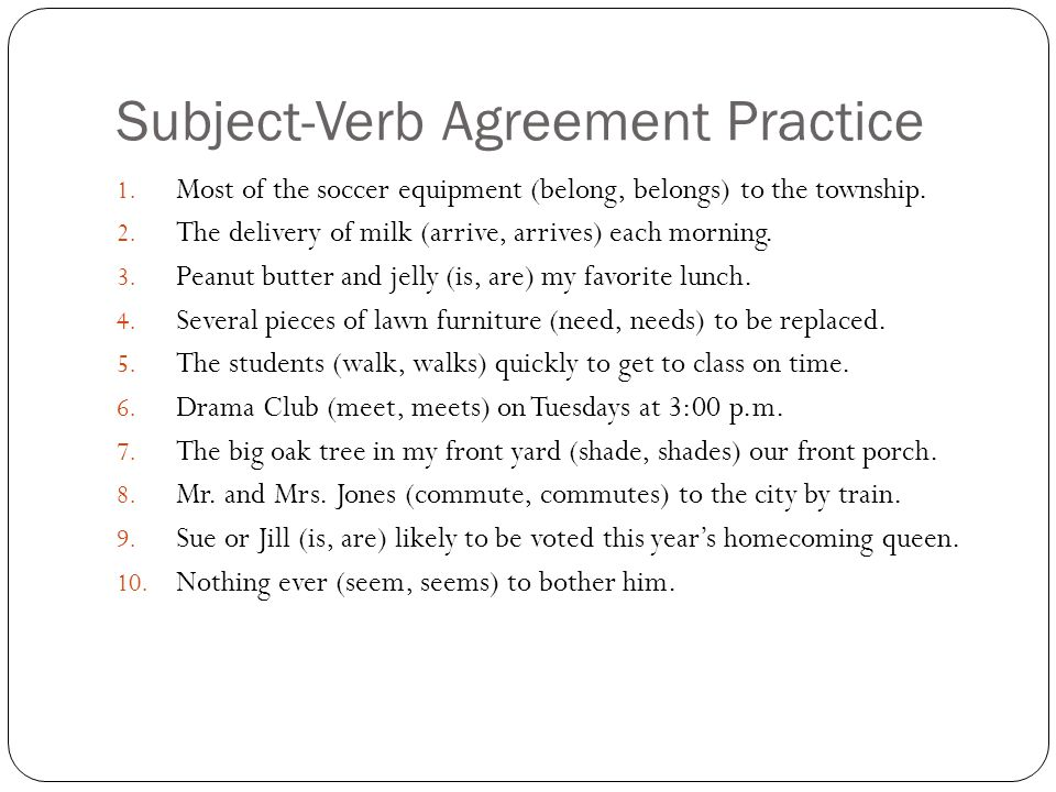 Subject-Verb Agreement Practice 1.Most of the soccer equipment (belong, belongs) to the township.