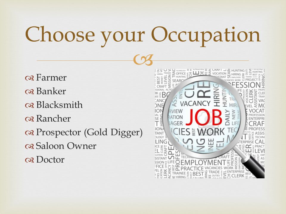   Farmer  Banker  Blacksmith  Rancher  Prospector (Gold Digger)  Saloon Owner  Doctor Choose your Occupation