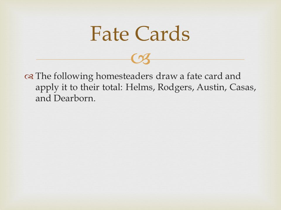   The following homesteaders draw a fate card and apply it to their total: Helms, Rodgers, Austin, Casas, and Dearborn.