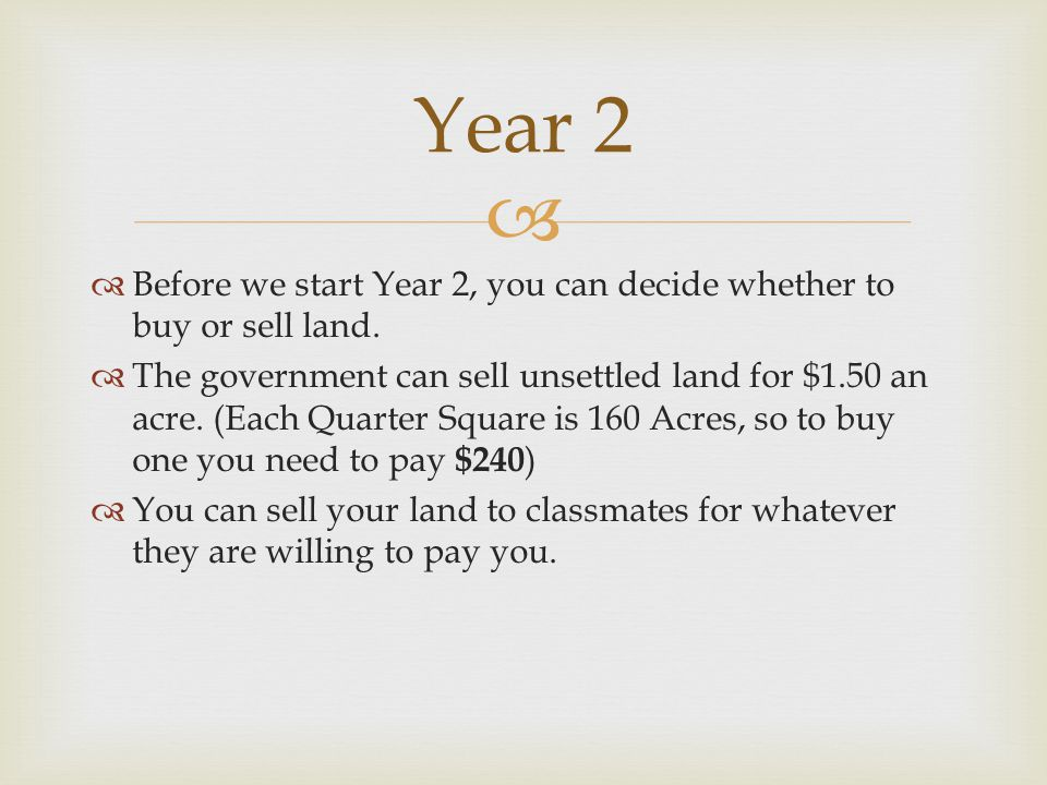   Before we start Year 2, you can decide whether to buy or sell land.