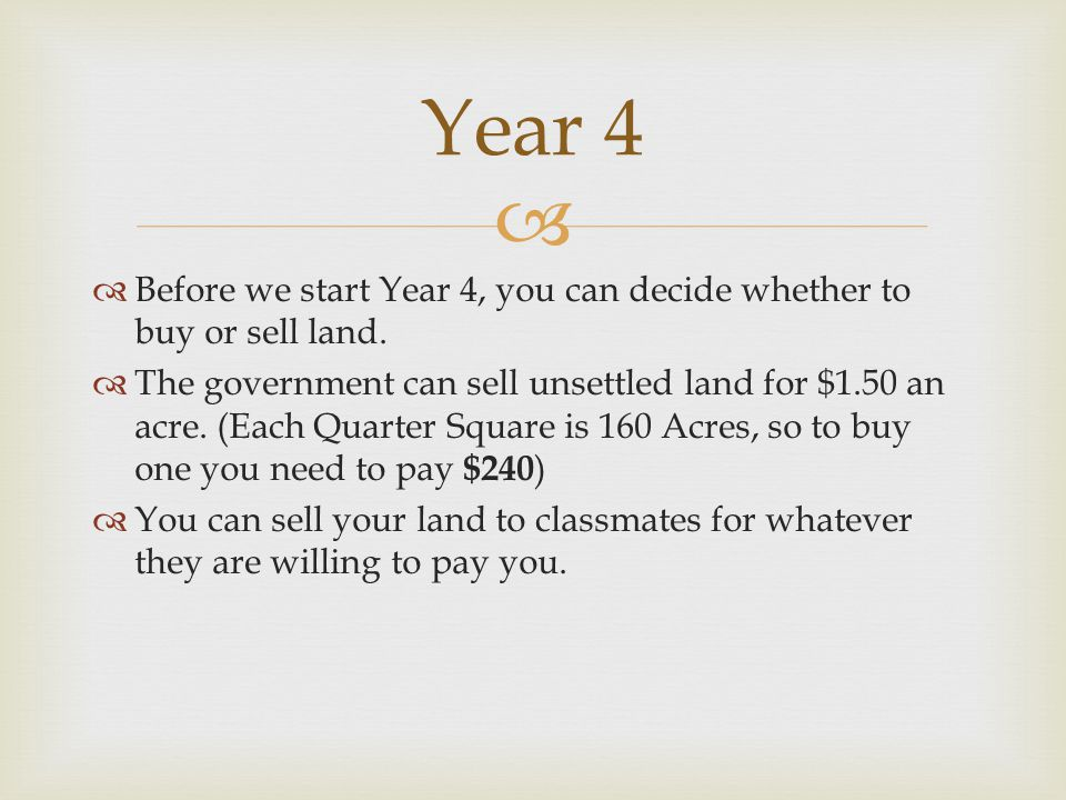   Before we start Year 4, you can decide whether to buy or sell land.
