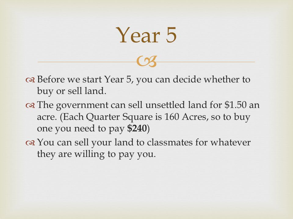   Before we start Year 5, you can decide whether to buy or sell land.