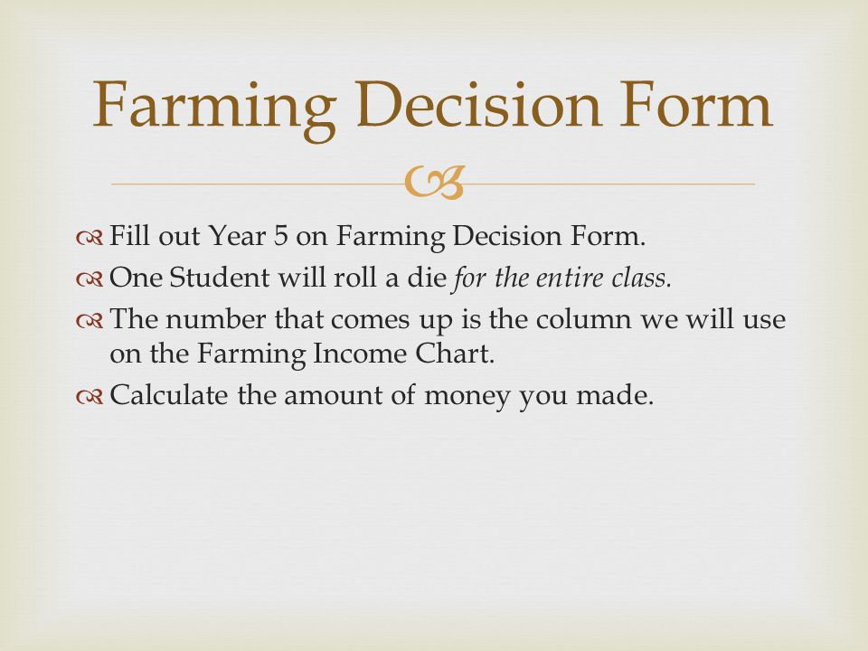   Fill out Year 5 on Farming Decision Form.  One Student will roll a die for the entire class.