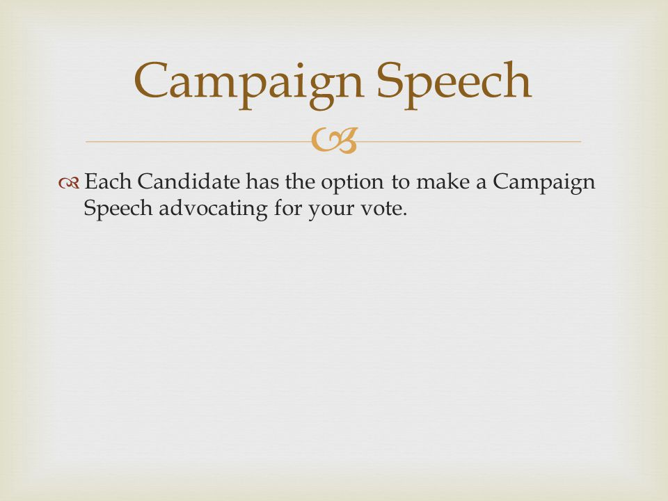   Each Candidate has the option to make a Campaign Speech advocating for your vote.