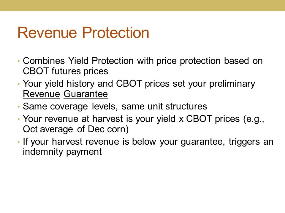 Revenue Protection Combines Yield Protection with price protection based on CBOT futures prices Your yield history and CBOT prices set your preliminar