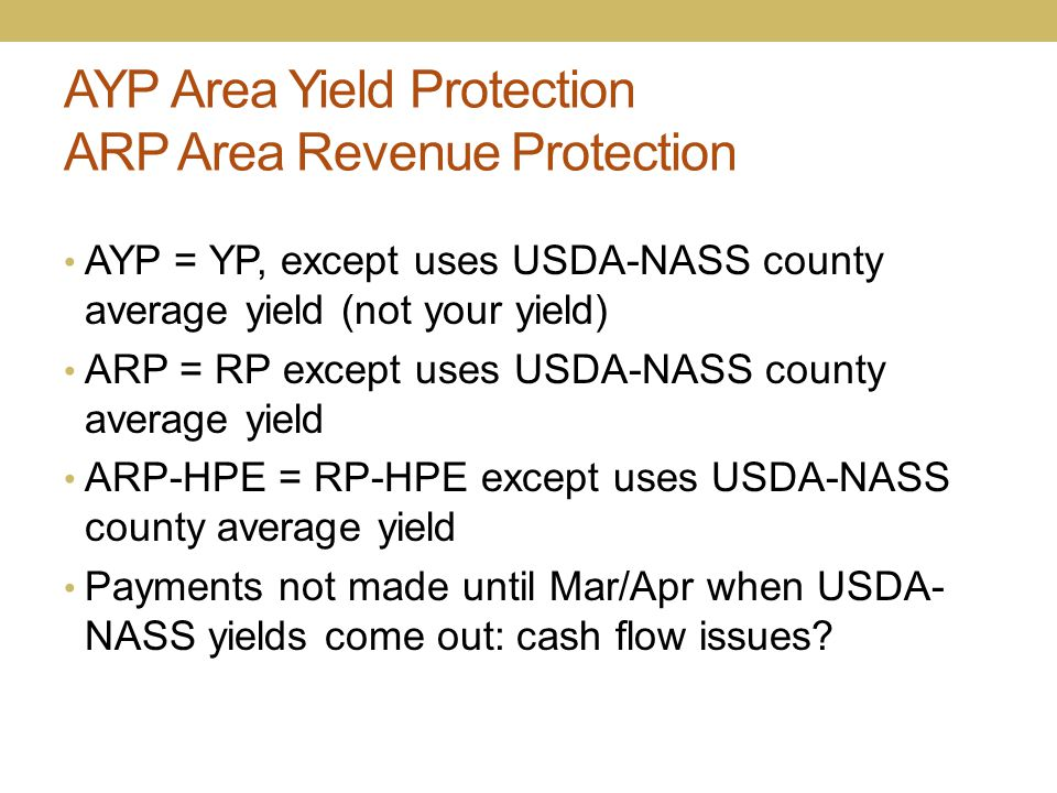 AYP Area Yield Protection ARP Area Revenue Protection AYP = YP, except uses USDA-NASS county average yield (not your yield) ARP = RP except uses USDA-