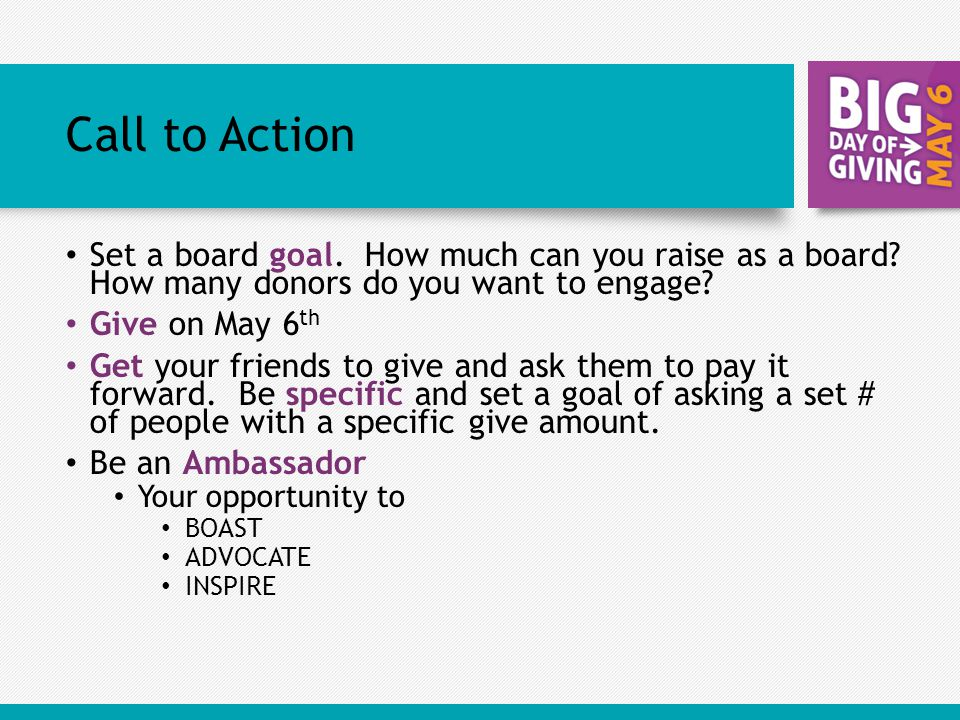 Call to Action Set a board goal.How much can you raise as a board.