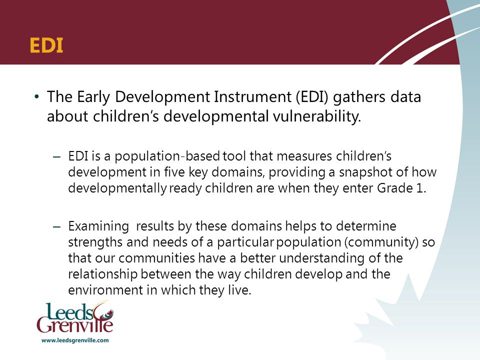 EDI The Early Development Instrument (EDI) gathers data about children's developmental vulnerability.