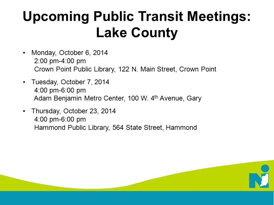 Upcoming Public Transit Meetings: Lake County Monday, October 6, 2014 2:00 pm-4:00 pm Crown Point Public Library, 122 N.