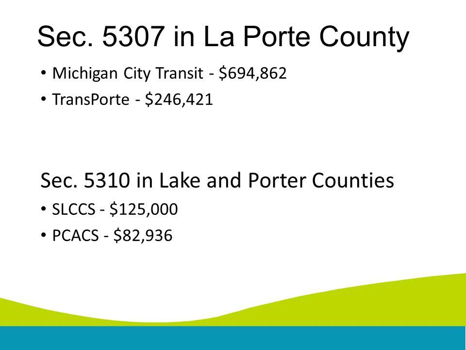 Sec.5307 in La Porte County Michigan City Transit - $694,862 TransPorte - $246,421 Sec.