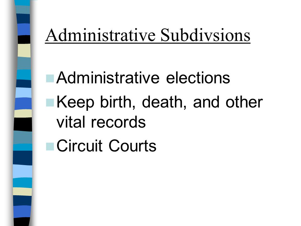 Administrative Subdivsions Administrative elections Keep birth, death, and other vital records Circuit Courts