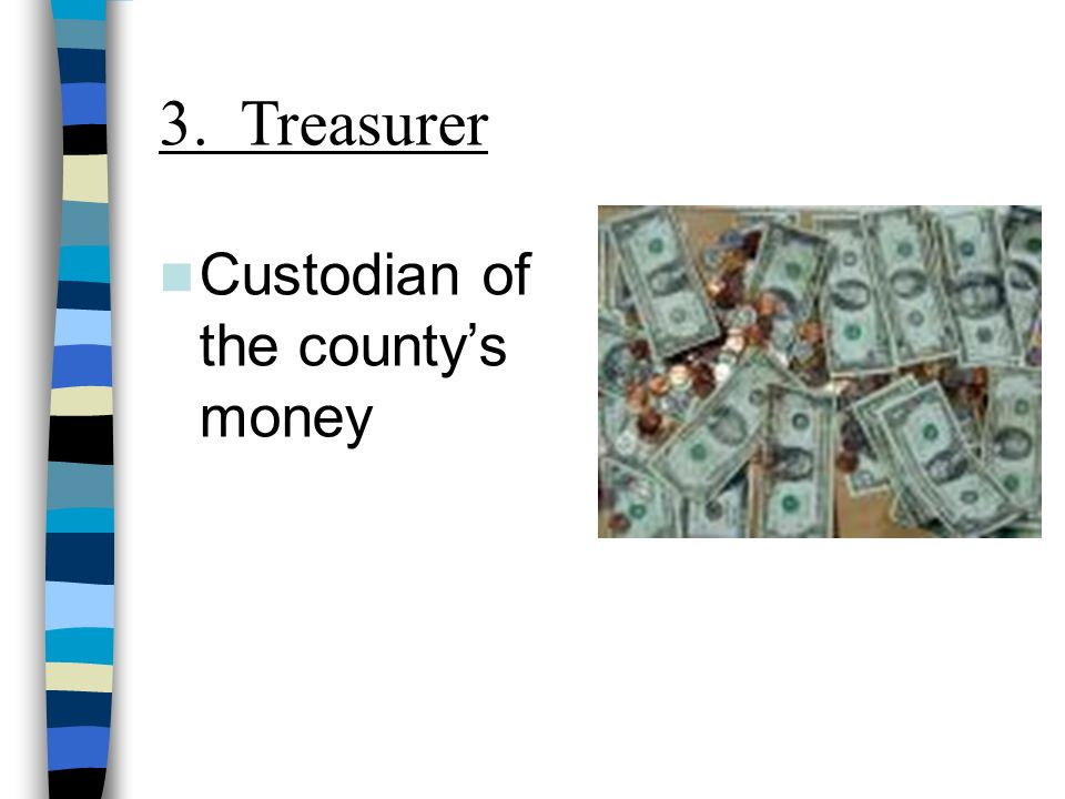 3. Treasurer Custodian of the county's money