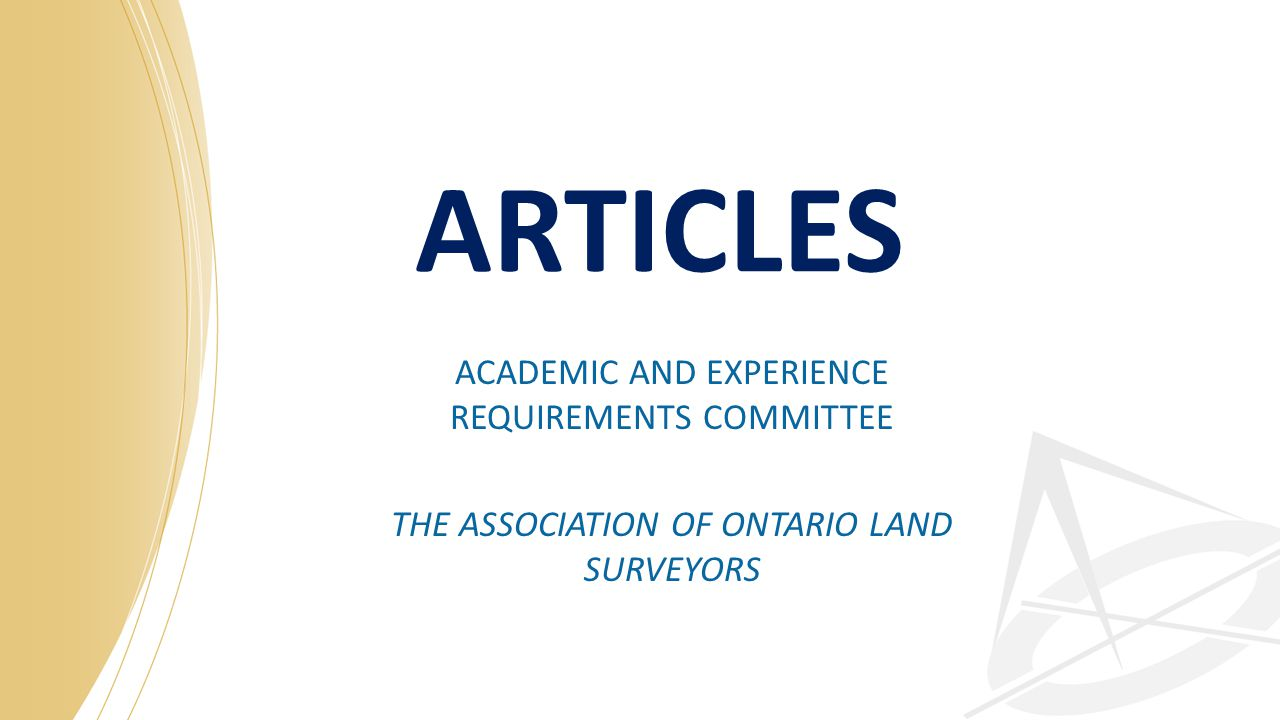 ARTICLES ACADEMIC AND EXPERIENCE REQUIREMENTS COMMITTEE THE ASSOCIATION OF ONTARIO LAND SURVEYORS