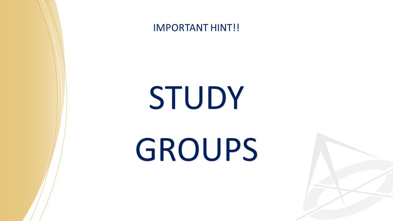 IMPORTANT HINT!! STUDY GROUPS STUDY GROUPS