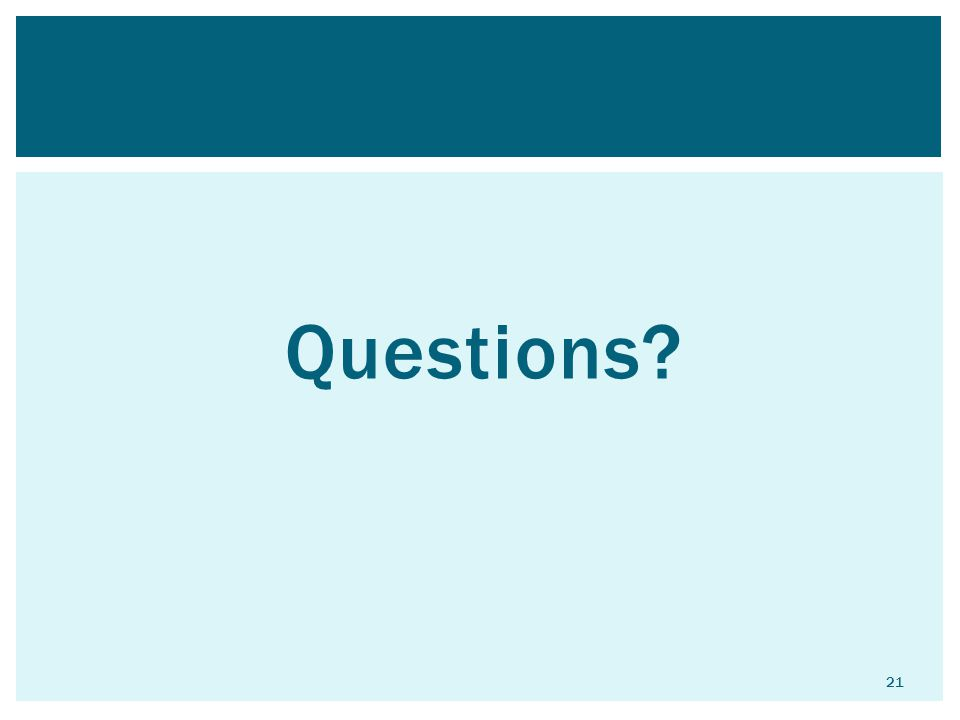 Questions? 21