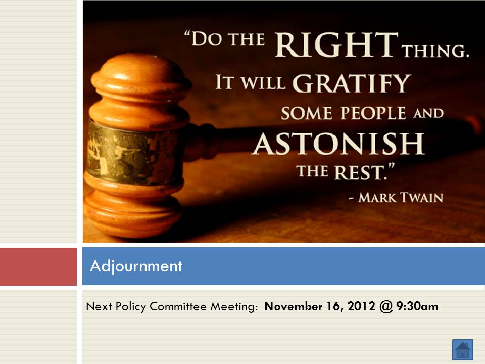 Adjournment Next Policy Committee Meeting: November 16, 2012 @ 9:30am