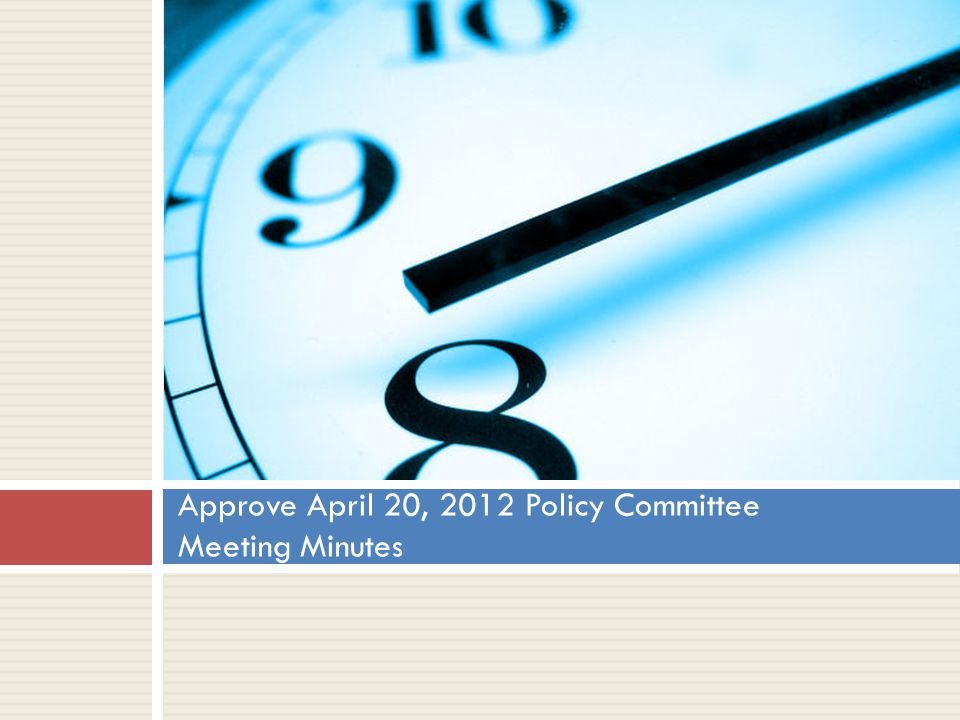 Approve April 20, 2012 Policy Committee Meeting Minutes