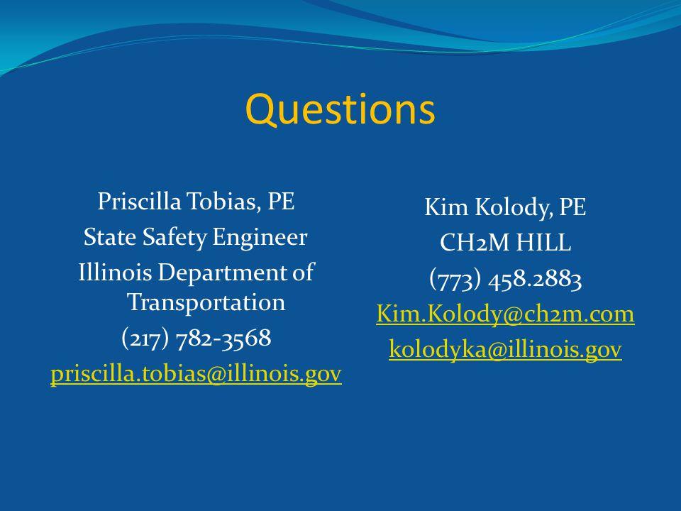 Questions Kim Kolody, PE CH2M HILL (773) 458.2883 Kim.Kolody@ch2m.com kolodyka@illinois.gov Priscilla Tobias, PE State Safety Engineer Illinois Department of Transportation (217) 782-3568 priscilla.tobias@illinois.gov