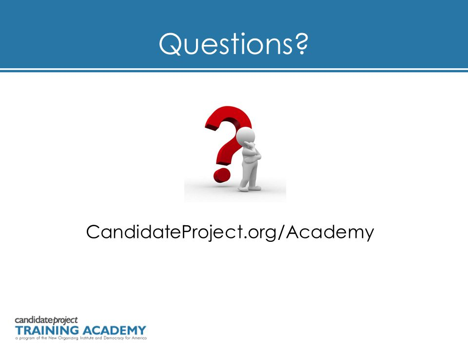 Questions? CandidateProject.org/Academy