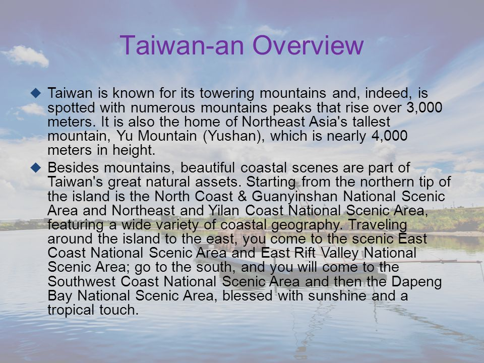  Taiwan is known for its towering mountains and, indeed, is spotted with numerous mountains peaks that rise over 3,000 meters.