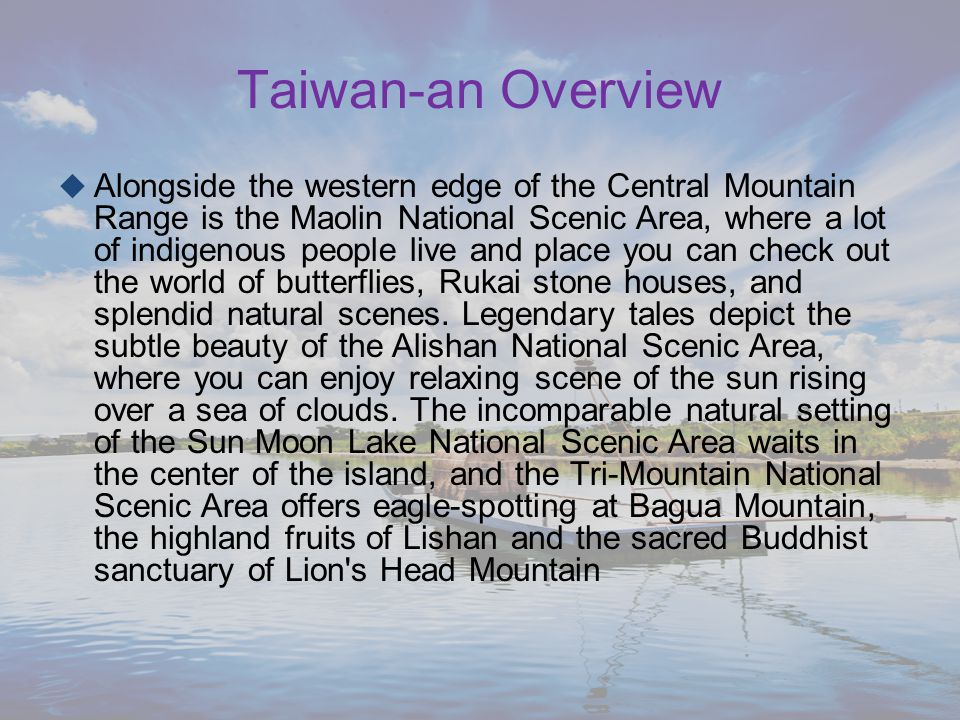  Alongside the western edge of the Central Mountain Range is the Maolin National Scenic Area, where a lot of indigenous people live and place you can