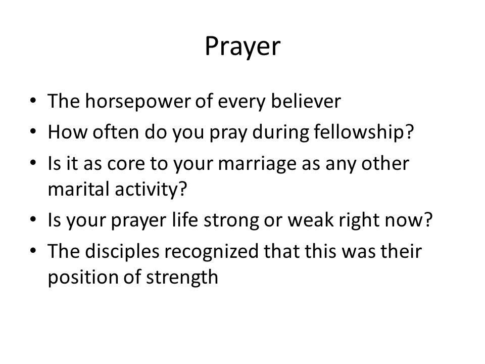 Prayer The horsepower of every believer How often do you pray during fellowship.