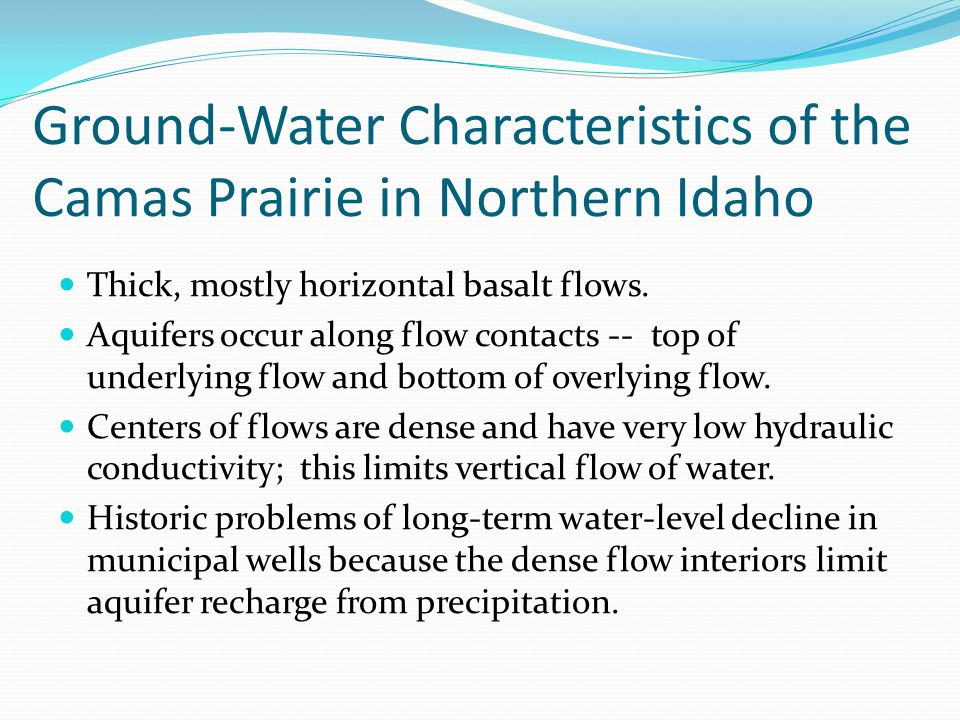 Ground-Water Characteristics of the Camas Prairie in Northern Idaho Thick, mostly horizontal basalt flows. Aquifers occur along flow contacts -- top o