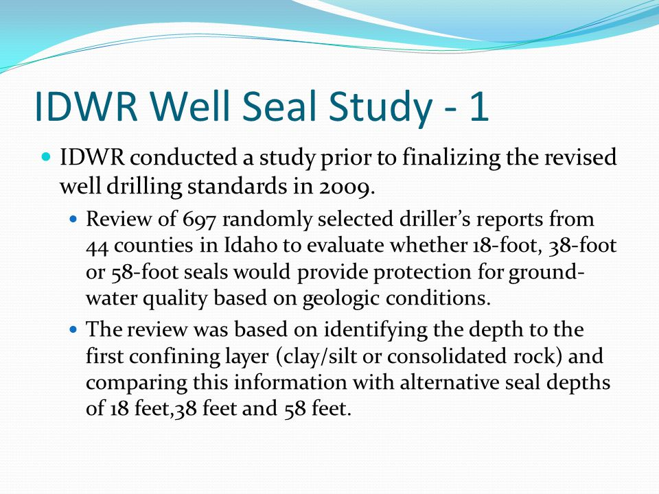 IDWR Well Seal Study - 1 IDWR conducted a study prior to finalizing the revised well drilling standards in 2009. Review of 697 randomly selected drill