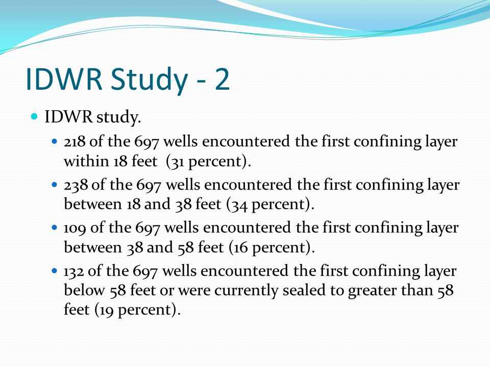 IDWR Study - 2 IDWR study. 218 of the 697 wells encountered the first confining layer within 18 feet (31 percent). 238 of the 697 wells encountered th
