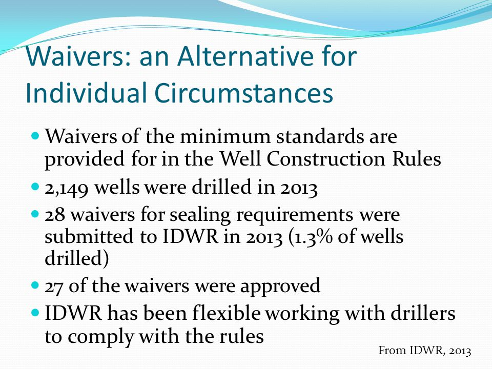 Waivers: an Alternative for Individual Circumstances Waivers of the minimum standards are provided for in the Well Construction Rules 2,149 wells were